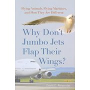 Why Don't Jumbo Jets Flap Their Wings? : Flying Animals, Flying Machines, and How They Are Different