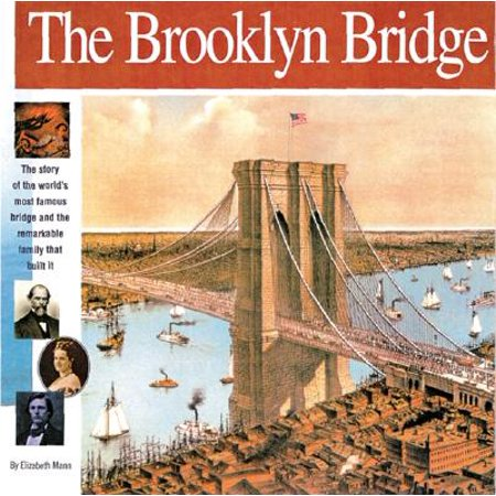 The Brooklyn Bridge : The Story of the World's Most Famous Bridge and the Remarkable Family That Built