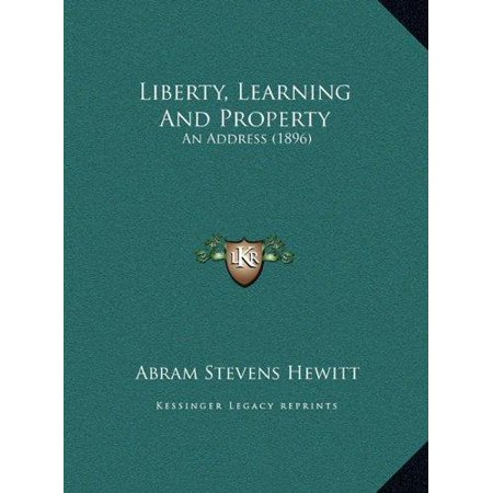 Liberty  Learning And Property Liberty  Learning And Property  An Address  1896  An Address  1896
