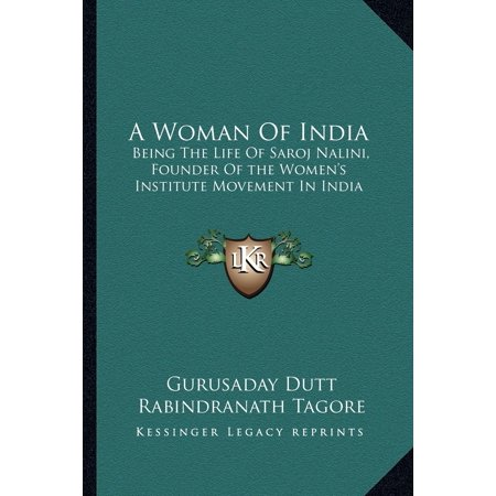 A Woman of India : Being the Life of Saroj Nalini, Founder of the Women's Institute Movement in (Life Of A Divorced Woman In India)