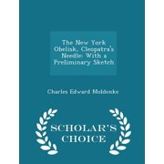 The New York Obelisk, Cleopatra's Needle : With a Preliminary Sketch - Scholar's Choice Edition