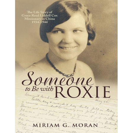 Someone to Be With Roxie: The Life Story of Grace Reed Liddell Cox Missionary In China 1934-1944 - eBook