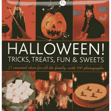 Halloween! Tricks, Treats, Fun & Sweets : 25 Seasonal Ideas for All the Family, with 100 Photographs