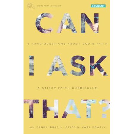 Can I Ask That? : 8 Hard Questions about God and Faith [sticky Faith Curriculum] Student (Teaching Students To Ask Their Own Questions)
