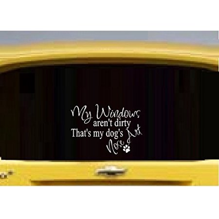 Decal ~ My Windows aren't dirty, that's my dogs Nose Art ~ WALL DECAL, or Window Decal 5