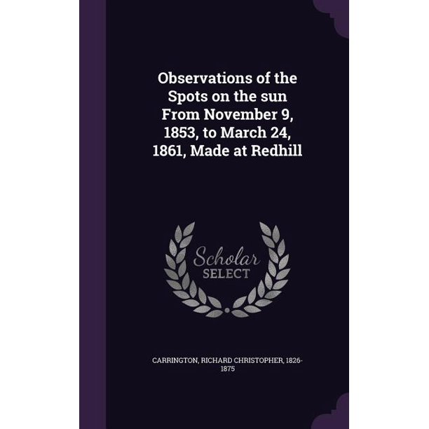 Observations of the Spots on the Sun from November 9, 1853, to March 24, 1861, Made at Redhill (Hardcover)