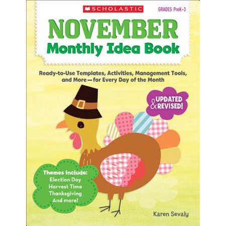 November Monthly Idea Book, Grades PreK-3 : Ready-To-Use Templates, Activities, Management Tools, and More-- For Every Day of the Month