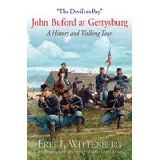 """the Devil's to Pay"" : John Buford at Gettysburg. a History and Walking Tour"