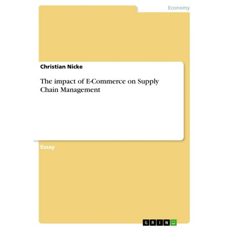 The impact of E-Commerce on Supply Chain Management - (Impact Of The Internet On Supply Chain Management)
