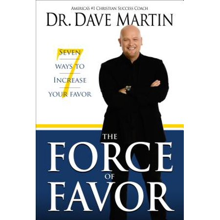 The Force of Favor : 7 Ways to Increase Your Favor (Paperback)