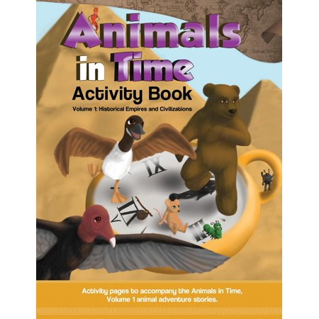 Animals in Time Activity Book: Volume 1: Historical Empires and Civilizations