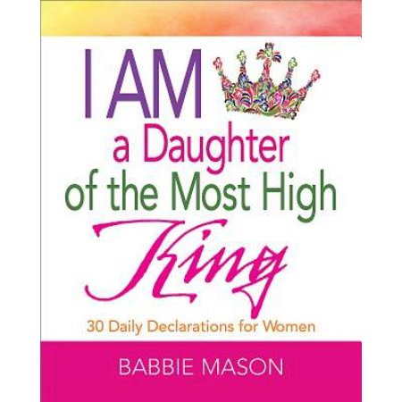 I Am a Daughter of the Most High King : 30 Daily Declarations for Women