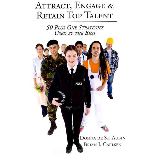 Attract, Engage & Retain Top Talent : 50 Plus One Strategies Used by the Best