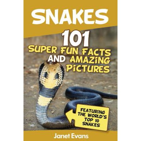 Snakes: 101 Super Fun Facts And Amazing Pictures (Featuring The World's Top 10 Snakes) -