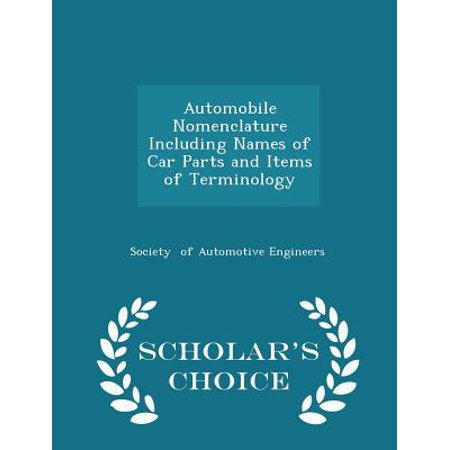 Automobile Nomenclature Including Names of Car Parts and Items of Terminology - Scholar's Choice Edition