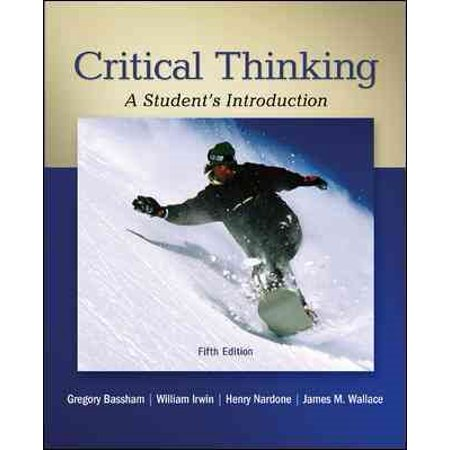 critical thinking an introduction Larry wright critical thinking: an introduction to analytical reading and reasoning publisher: oxford university press 2 edition (october 29, 2012.