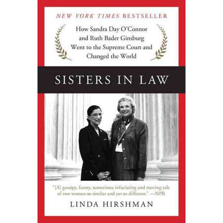 Sisters In Law  How Sandra Day Oconnor And Ruth Bader Ginsburg Went To The Supreme Court And Changed The World