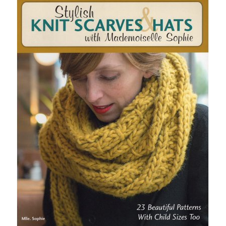 Stylish Knit Scarves & Hats with Mademoiselle Sophie: 23 Beautiful Patterns with Child Sizes Too (Paperback) Basic Hat Knitting Pattern