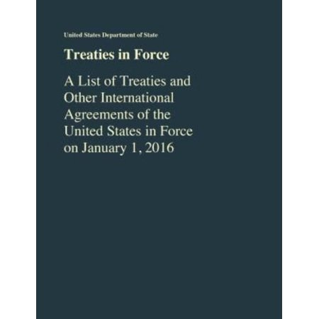 Treaties In Force  A List Of Treaties And Other International Agreements Of The United States In Force As Of January 1  2016