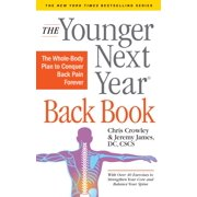 The Younger Next Year Back Book : The Whole-Body Plan to Conquer Back Pain Forever