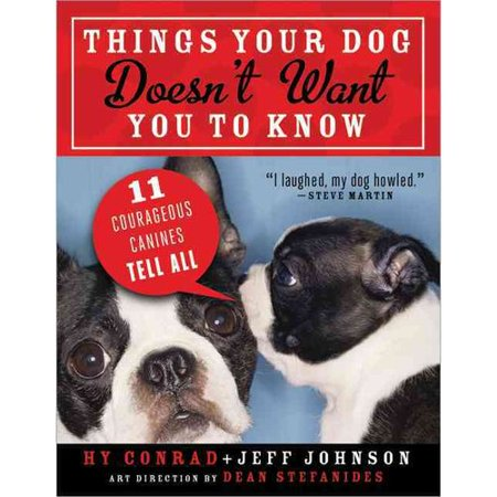 Things Your Dog Doesnt Want You To Know  Eleven Courageous Canines Tell All