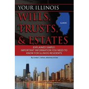 Your Illinois Wills, Trusts, & Estates Explained Simply: Important Information You Need to Know for Illinois Residents - eBook