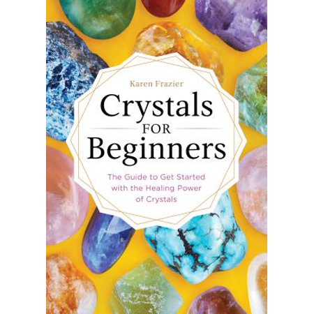 Crystals for Beginners : The Guide to Get Started with the Healing Power of Crystals (Navy Start Guide)