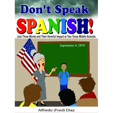 Don't Speak Spanish! Just Three Words and Their Harmful Impact at Two Texas Middle Schools - (Best Spanish Textbooks For Middle School)