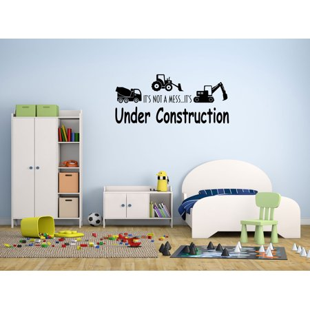Wall Decal Quote It's Not a Mess It's Under Construction Cute Home Decal GD45