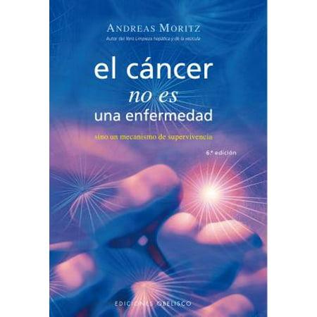 El Cancer No Es una Enfermedad! : El Cancer Es un Mecanismo de