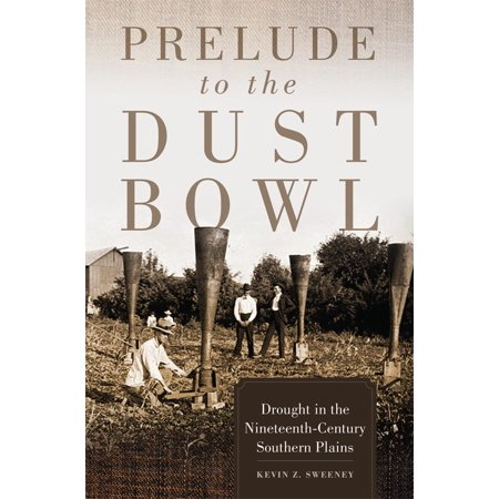 Prelude to the Dust Bowl : Drought in the Nineteenth-Century Southern Plains