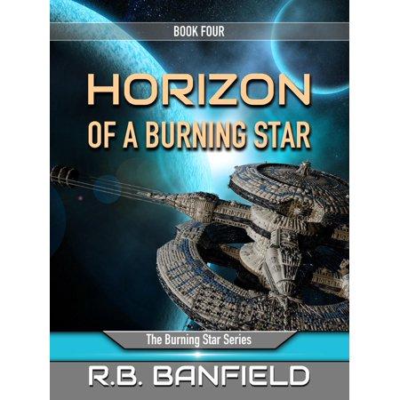 Horizon of a Burning Star: Book Four: The Burning Star Series - eBook