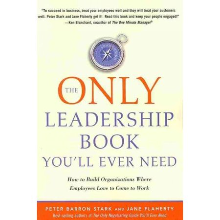 The Only Leadership Book Youll Ever Need  How To Build Organizations Where Employees Love To Come To Work