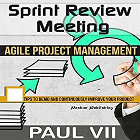 Agile Product Management: Sprint Review Meeting: 15 tips to demo and continuously improve your product -