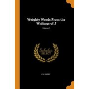 Weighty Words From the Writings of J; Volume 1 (Paperback)