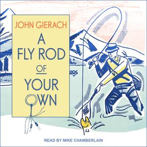 A Fly Rod of Your Own - Audiobook