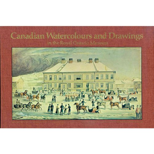 Canadian Watercolours & Drawings in the Royal Ontario Museum