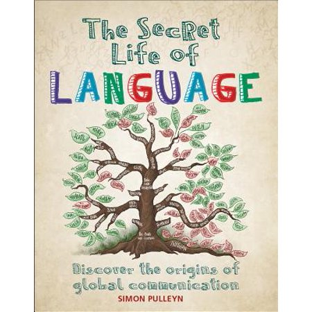 The Secret Life of Language : Discover the Origins of Global Communication