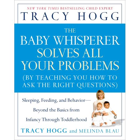 The Baby Whisperer Solves All Your Problems : Sleeping, Feeding, and Behavior--Beyond the Basics from Infancy Through
