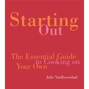 Starting Out : The Essential Guide to Cooking on Your Own