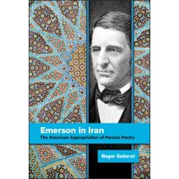 Emerson in Iran : The American Appropriation of Persian Poetry