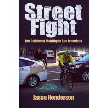 Street Fight: The Politics of Mobility in San Francisco by