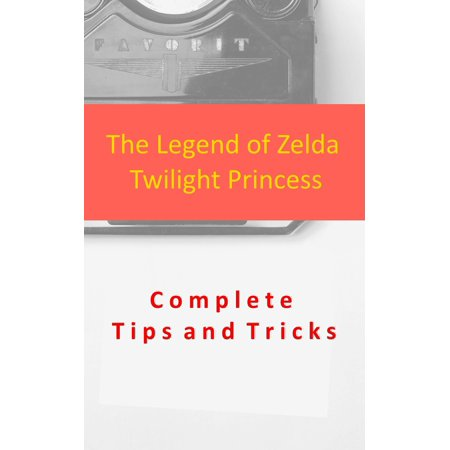 The Legend of Zelda Twilight Princess Complete Tips and Tricks -