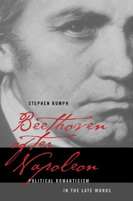 Beethoven after Napoleon: Political Romanticism in the Late Works