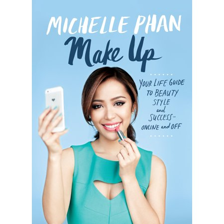 Make Up : Your Life Guide to Beauty, Style, and Success--Online and Off