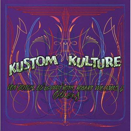 "Kustom Kulture : Von Dutch, Ed ""big Daddy"" Roth, Robert Williams and Others"