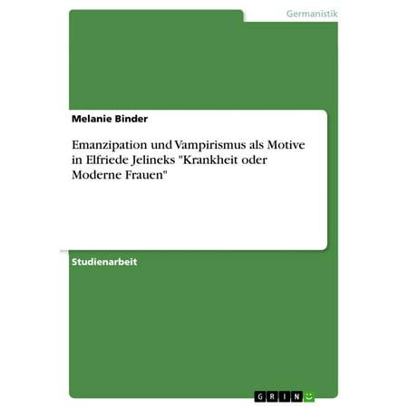 Emanzipation und Vampirismus als Motive in Elfriede Jelineks 'Krankheit oder Moderne Frauen' - eBook (Moderne Sonnenbrillen 2016 Frauen)