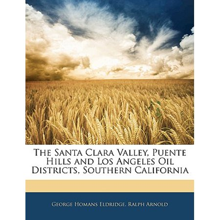 The Santa Clara Valley, Puente Hills and Los Angeles Oil Districts, Southern (Puente Hills California)