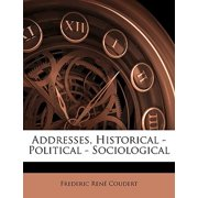 Addresses, Historical - Political - Sociological