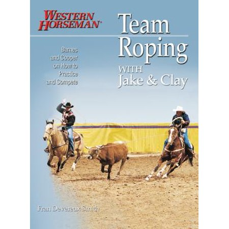 Team Roping with Jake and Clay : Barnes and Cooper on How to Practice and Compete ()